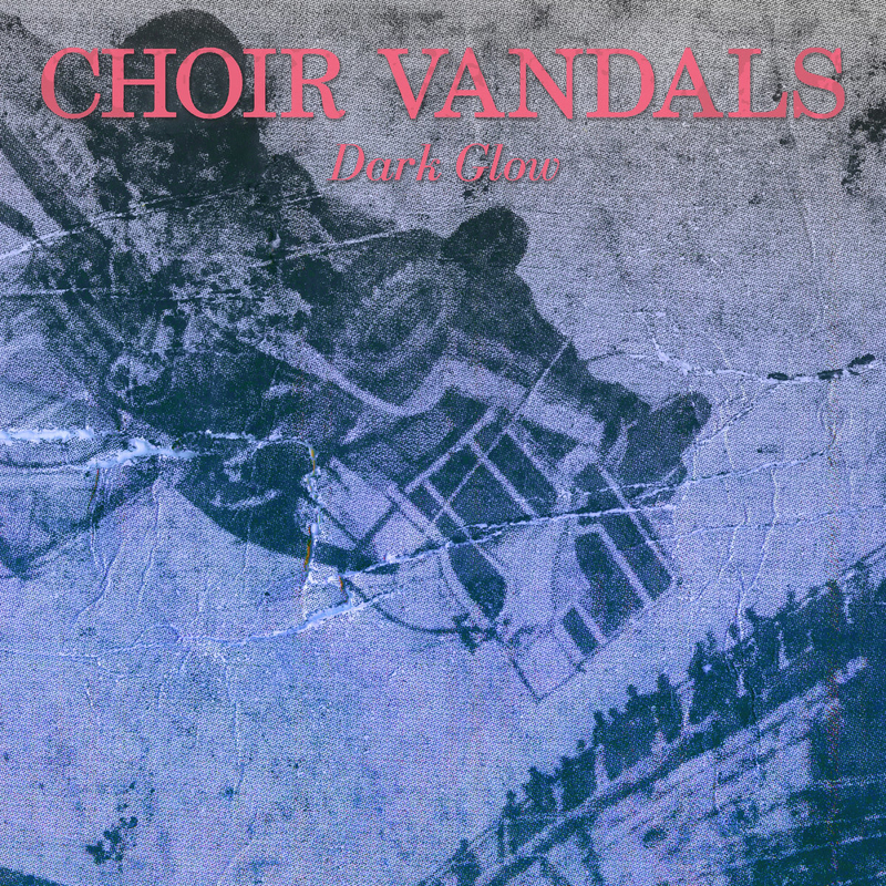 CHOIR VANDALS - Dark Glow - 800x800