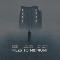 Best New Music: MILES TO MIDNIGHT by Atrium Carceri, Cities Last Broadcast and God Body Disconnect